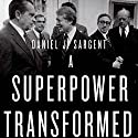 A Superpower Transformed: The Remaking of American Foreign Relations in the 1970s (       UNABRIDGED) by Daniel J. Sargent Narrated by Kalen Allmandinger