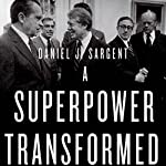 A Superpower Transformed: The Remaking of American Foreign Relations in the 1970s | Daniel J. Sargent