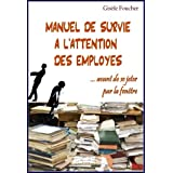 Manuel de survie � l'attention des employ�s... avant de se jeter par la fen�trepar Gis�le Foucher