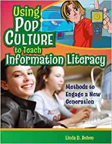 Using Pop Culture to Teach Information Literacy: Methods to Engage a