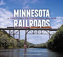 Minnesota Railroads: A Photographic History, 1940-2012