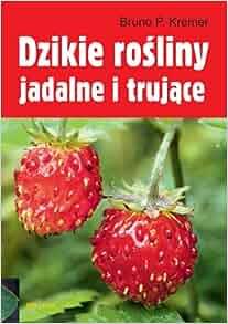 Dzikie rosliny jadalne i trujace: Kremer Bruno P.: 9788311120860