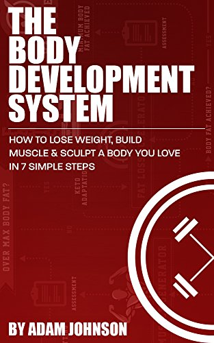 The Body Development System: How To Lose Weight, Build Muscle & Sculpt A Body You Love In 7 Simple Steps (Muscle Development compare prices)
