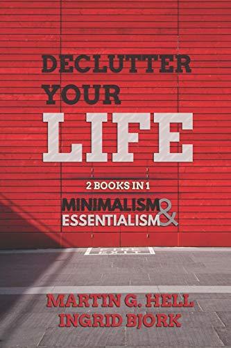 Declutter your Life 2 Books in 1 Minimalism & Essentialism [Björk, Ingrid - Hell, Martin G.] (Tapa Blanda)