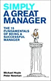 Simply a Great Manager: The 15 fundamentals of being a successful manager (1904879764) by Hoyle, Mike