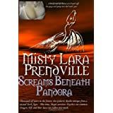 Screams Beneath Pandora ~ Misty Lara Prendville