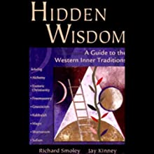 Hidden Wisdom: A Guide to Western Inner Traditions (       UNABRIDGED) by Richard Smoley, Jay Kinney Narrated by Ethan Sawyer