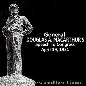 General Douglas A MacArthur's Speech To Congress Performance
