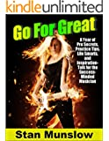Go For Great: A Year of  Pro Secrets, Practice Tips, Life Smarts, and Inspiration-Talk for the Success-Minded Musician