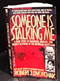 img - for Someone Is Stalking Me/a True Story of Marriage, Murder, and Deadly Illusions in the Michigan Heartland book / textbook / text book