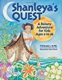 Shanleya's Quest: A Botany Adventure for Kids Ages 9-99 [Hardcover]