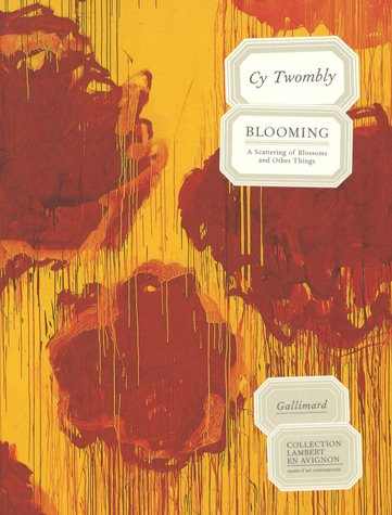 Cy Twombly. Blooming: A Scattering of Blossoms and Other Things