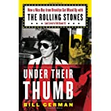 "Under Their Thumb: How a Nice Boy from Brooklyn Got Mixed Up with the Rolling Stones (and Lived to Tell About It)von ""Bill German"""