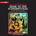 H. P. Lovecraft's Book of the Supernatural: 20 Classic Tales of the Macabre, Chosen by the Master of Horror Himself (       UNABRIDGED) by Stephen Jones (editor), Henry James, Washington Irving, Edgar Allan Poe, Rudyard Kipling, Bram Stoker, Robert Louis Stevenson, Guy de Maupassant, Ambrose Bierce, Arthur Conan Doyle Narrated by Davina Porter, Steven Crossley, Bronson Pinchot