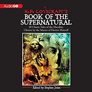 H. P. Lovecraft's Book of the Supernatural: 20 Classic Tales of the Macabre, Chosen by the Master of Horror Himself | [Stephen Jones (editor), Henry James, Washington Irving, Edgar Allan Poe, Rudyard Kipling, Bram Stoker, Robert Louis Stevenson, Guy de Maupassant, Ambrose Bierce, Arthur Conan Doyle]