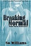 BREAKING NORMAL - Dream Weaver Novels Book 3: A Dark Young Adult Paranormal Fiction Novel