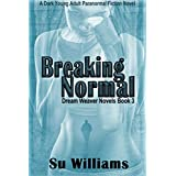 BREAKING NORMAL - Dream Weaver Novels Book 3 **FREE**: A Dark Young Adult Paranormal Fiction Novel ~ Su Williams
