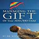 Managing the Gift of Your ADD/HD Child (       UNABRIDGED) by Dr. Kevin Ross Emery Narrated by Beth McKelvey