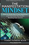 The Manifestation Mindset: How to Think Like A True Manifestor and Overcome the Doubts Blocking Your Success (Amazing Manifestation Strategies) (Volume 3)