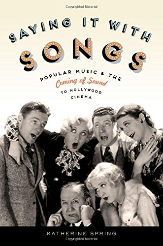 Saying It With Songs: Popular Music and the Coming of Sound to Hollywood Cinema (Oxford Music/Media Series)