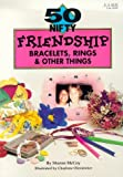 img - for 50 Nifty Friendship Bracelets, Rings and Other Things by Sharon McCoy (1994-05-06) book / textbook / text book