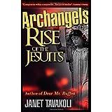 Archangels: Rise of the Jesuits (Volume 1) ~ Janet M. Tavakoli