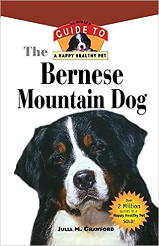 Bernese Mountain Dog: An Owner's Guide to a Happy Healthy Pet (Your Happy Healthy Pet Guides)