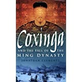 Coxinga and the Fall of the Ming Dynasty: The Pirate King of the Ming Dynastyby Jonathan Clements