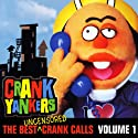 The Best Uncensored Crank Calls, Volume 1  by Crank Yankers, Stephen Colbert, Dave Chappelle, Denis Leary Narrated by Stephen Colbert, Dave Chappelle, Denis Leary, Sarah Silverman, Wanda Sykes, Adam Carolla