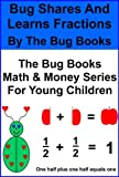 img - for Bug Shares And Learns Fractions (The Bug Books Math & Money Series For Young Children In Preschool, Kindergarten And First Grade) book / textbook / text book