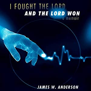 I Fought the Lord, And the Lord Won: A Memoir | [James W. Anderson]