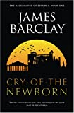 The Cry of the Newborn: The Ascendants of Estorea Book 1 (GollanczF.) (0575076208) by Barclay, James