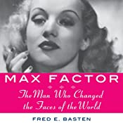 Max Factor: The Man Who Changed the Faces of the World | [Fred E. Basten]