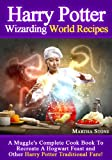 Harry Potter Wizarding World Recipes: A Muggles Complete Cook Book To Recreate A Hogwart Feast and Other Harry Potter Traditional Fare!