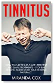 Tinnitus: How To Cure Tinnitus With Effective And Simple Treatments - Stop Ear Ringing And Restore Your Hearing Naturally! (tinnitus miracle, tinnitus relief, Hearing Loss)