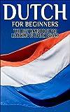 Dutch for Beginners:  The Best Handbook for Learning to Speak Dutch! (Dutch, Netherlands, Holland, Dutch speaking, Speaking Dutch, Dutch Language, Dutch Speaking, Learning Dutch)