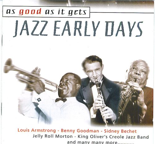 As Good As It Gets : Jazz Early Years by Fletcher Henderson & His Orchestra featuring Louis Armstrong and Coleman Hawkins, Jelly Roll Morton & His Red Hot Peppers, Louis Armstrong & His Hot Seven, King Oliver's Creole Jazz Band and Duke Ellington