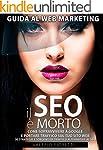 Il SEO � Morto: Guida al web marketin...