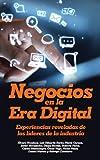 Negocios en la Era Digital: Experiencias reveladas de los líderes de la industria (Spanish Edition)