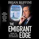 The Emigrant Edge: How to Make It Big in America | Brian Buffini