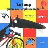 """echange, troc Orianne Lallemand - LE LOUP QUI NE VOULAIT PLUS MARCHER (Collection """"""""Mes p'tits albums"""""""")"""