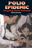 Polio Epidemic: Crippling Virus Outbreak (American Disasters) (0766015556) by Sherrow, Victoria
