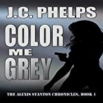 Color Me Grey: The Alexis Stanton Chronicles, Book 1 (       UNABRIDGED) by J. C. Phelps Narrated by Jessica Geffen