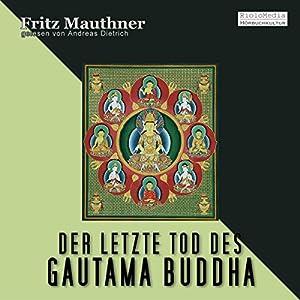 Der letzte Tod des Gautama Buddha Hörbuch