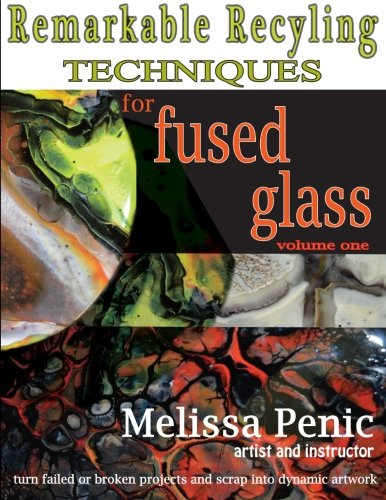 Download Remarkable Recycling for Fused Glass: never waste glass scrap again (Fused Glass Techniques by Melissa Penic) (Volume 1)