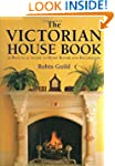 The Victorian House Book: A Practical...