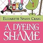 A Dyeing Shame: A Myrtle Clover Mystery, Volume 3 (       UNABRIDGED) by Elizabeth Spann Craig Narrated by Jean Ruda Habrukowich