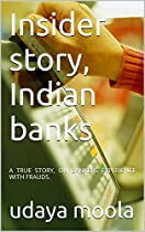 INSIDER STORY, INDIAN BANKS: A TRUE STORY, ON BANKERS EXPERIENCE WITH FRAUDS.  FROM ESTIMOOLA CONSULTING SERVICES PVT LTD