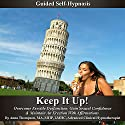 Keep It Up: Guided Self Hypnosis, Overcome Erectile Dysfunction: Gain Sexual Confidence & Maintain an Erection with Affirmations  by Anna Thompson Narrated by Anna Thompson