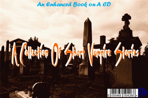 A COLLECTION OF SHORT VAMPIRE STORIES AN ENHANCED BOOK ON A CD
